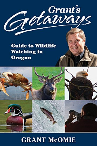 Grant's Getaways: Guide to Wildlife Watching in Oregon: McOmie, Grant