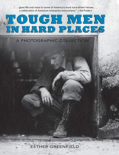 Tough Men in Hard Places: A Photographic Collection: Greenfield, Esther