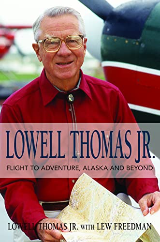 9781941821633: Lowell Thomas Jr.: Flight to Adventure, Alaska and Beyond