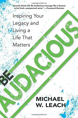 9781941821725: Be Audacious: Inspiring Your Legacy and Living a Life That Matters
