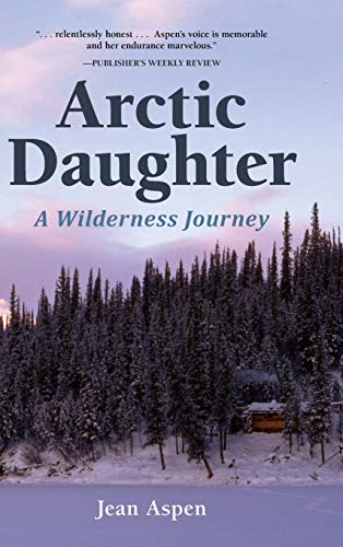 9781941821763: Arctic Daughter: A Wilderness Journey