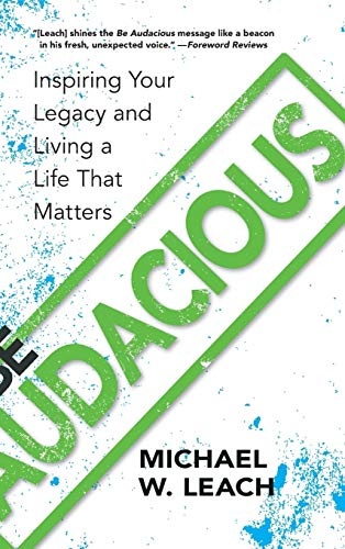 9781941821947: Be Audacious: Inspiring Your Legacy and Living a Life That Matters