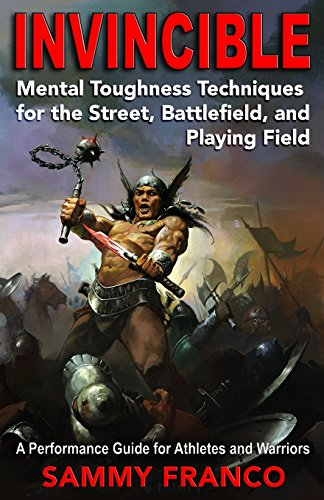 9781941845134: Invincible: Mental Toughness Techniques for the Street, Battlefields and Playing Fields.