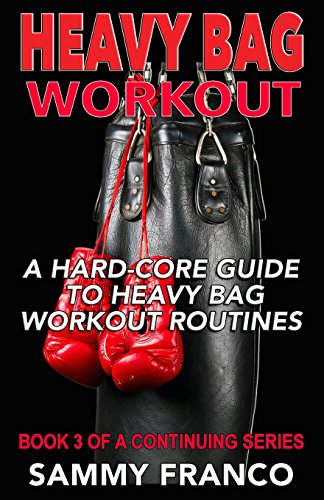 9781941845172: Heavy Bag Workout: A Hard-Core Guide to Heavy Bag Workout Routines: Volume 3 (Heavy Bag Training Series)