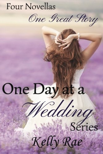 One Day at a Wedding Series: Four Novellas, One Great Story: Rae, Kelly