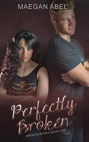Perfectly Broken (The Broken Series) (Volume 1): Abel, Maegan