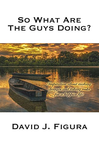 9781941859001: So What Are the Guys Doing?: Inspiration about Making Changes and Taking Risks for a Happier Life