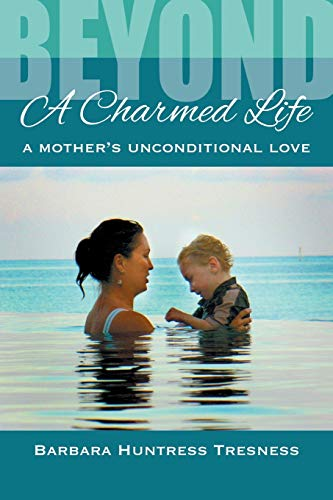 9781941859438: Beyond A Charmed Life, A Mother's Unconditional Love