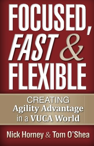 9781941870198: Focused, Fast and Flexible: Creating Agility Advantage in a VUCA World
