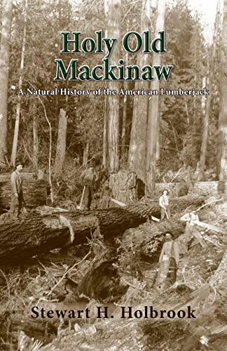 Holy Old Mackinaw: A Natural History Of: Holbrook, Stewart H.