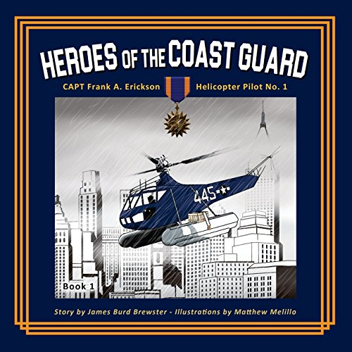 Captain Frank A. Erickson, USCG: Helicopter Pilot No. 1 (Heroes of the Coast Guard) (Volume 1): ...