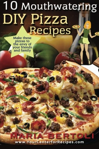 9781941943014: 10 Mouthwatering DIY Pizza Recipes (Food Recipe Series) (Volume 2)