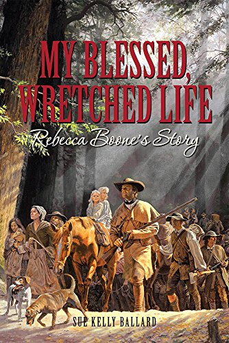 9781941953013: My Blessed, Wretched Life: Rebecca Boone's Story