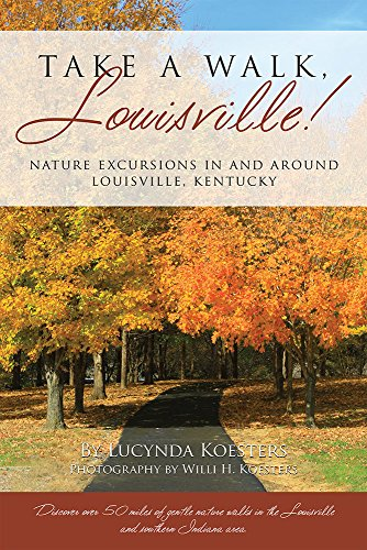Take A Walk, Louisville! Nature Excursions In and Around Louisville, Kentucky: Lucynda Koesters