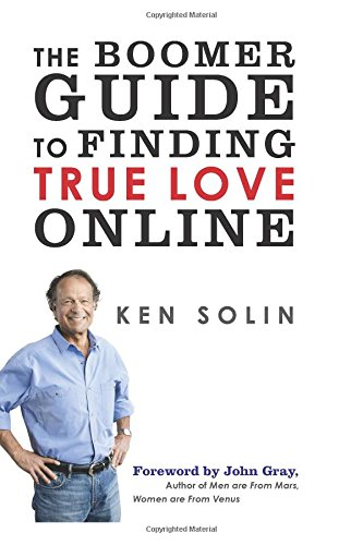The Boomer Guide to Finding True Love Online: Ken Solin