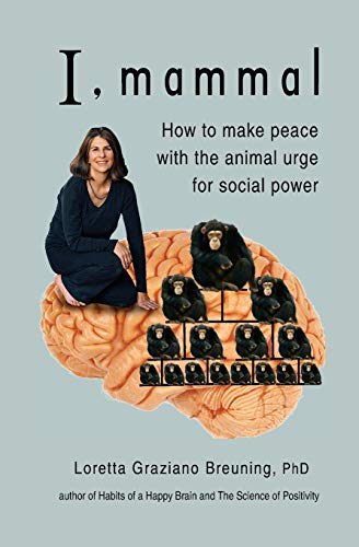 9781941959008: I, Mammal: How to Make Peace With the Animal Urge for Social Power