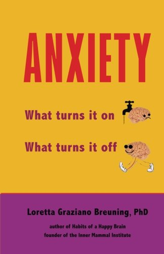 Anxiety: What turns it on. What turns: Breuning PhD, Loretta