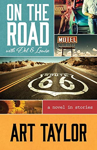 On The Road with Del & Louise: A Novel in Stories: Art Taylor