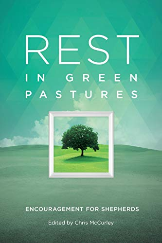 9781941972663: Rest in Green Pastures: Encouragement for Shepherds