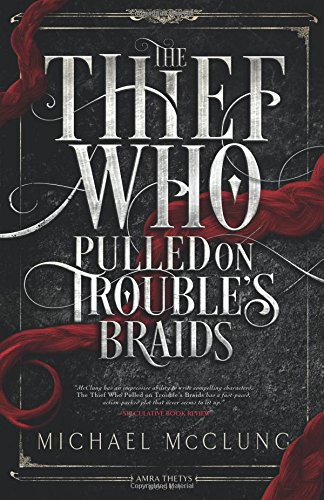 9781941987629: The Thief Who Pulled on Trouble's Braids (Amra Thetys)