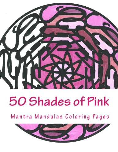 9781942005100: 50 Shades of Pink: A Mantra Mandalas Coloring Pages Breast Cancer Survivors Edition