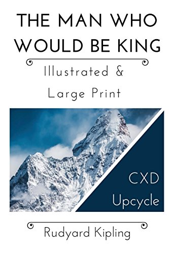 9781942005285: The Man Who Would Be King - Illustrated & Large Print: CXD Upcycle Classics (Volume 1)