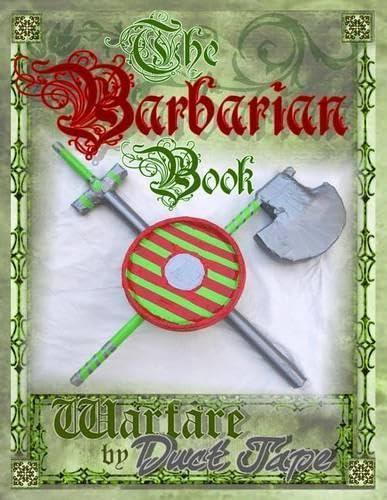 The Barbarian Book: Warfare by Duct Tape: Erickson, Mark