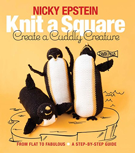 9781942021667: Knit a Square, Create a Cuddly Creature: From Flat to Fabulous - A Step-by-Step Guide
