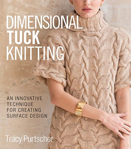 9781942021674: Dimensional Tuck Knitting: An Innovative Technique for Creating Surface Design: An Innovative Technique for Creating Surface Tension
