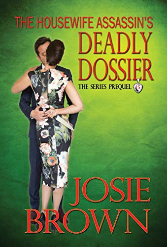 The Housewife Assassin's Deadly Dossier: Prequel - The Housewife Assassin Series: Josie Brown