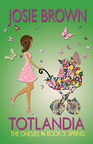 9781942052371: TOTLANDIA: Book 3 (The Onesies, Spring) (Totlandia Series) (Volume 3)