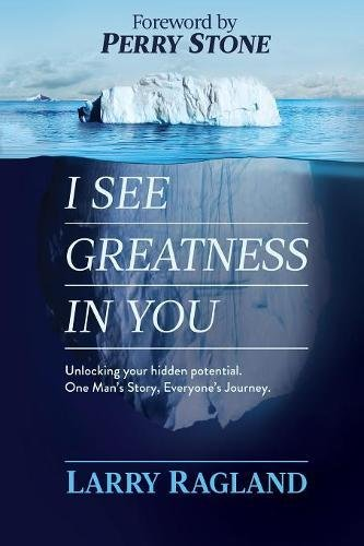 I See Greatness in You: Unlocking Your Hidden Potential, One Man's Story, Everyone's ...