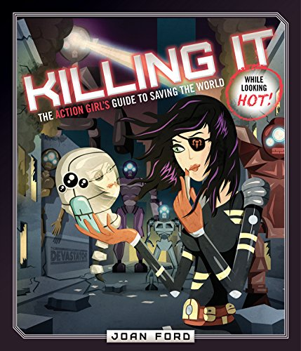 9781942099109: Killing It: The Action Girl's Guide to Saving the World (While Looking Hot)