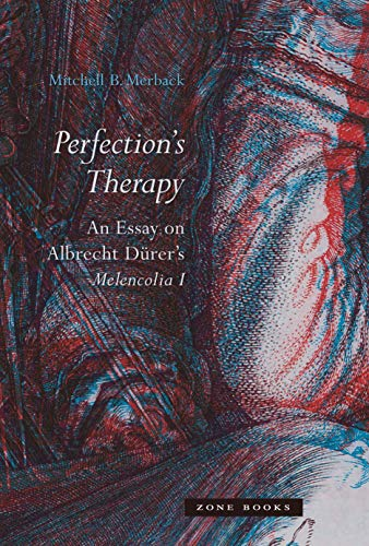 9781942130000: Perfection's Therapy: An Essay on Albrecht Dürer's Melencolia I (Zone Books)