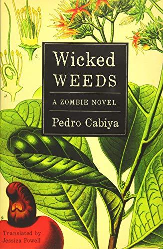 Wicked Weeds: A Zombie Novel (Paperback): Pedro Cabiya