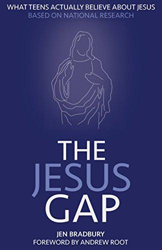 The Jesus Gap: What Teens Actually Believe About Jesus: Jen Bradbury