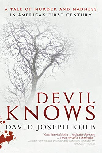 9781942146223: Devil Knows: A Tale of Murder and Madness in America's First Century