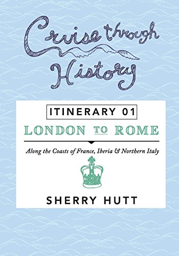 Cruise Through History: Itinerary 1 - London to Rome: Hutt, Sherry