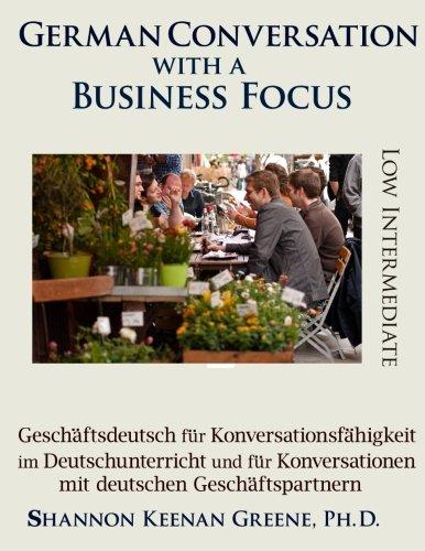 9781942203438: German Conversation with a Business Focus Low Intermediate Level: Geschaeftsdeutsch fuer Konversationsfaehigkeit im Deutschunterricht und fuer Konversationen mit deutschen Geschaeftspartnern: 3
