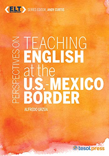 9781942223535: Teaching English at the U.S. - Mexico Border (ELT in Context)
