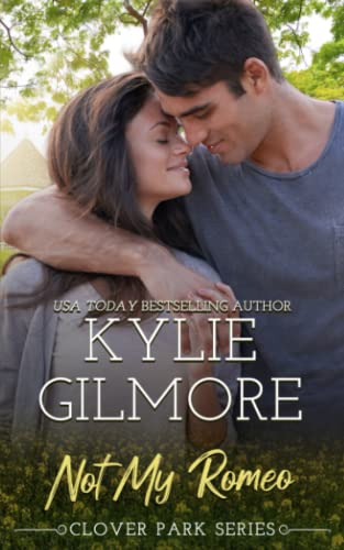 Not My Romeo (Clover Park) (Volume 6): Kylie Gilmore