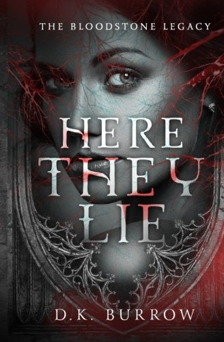 Here They Lie (The Bloodstone Legacy) (Volume 1): Burrow, D. K.