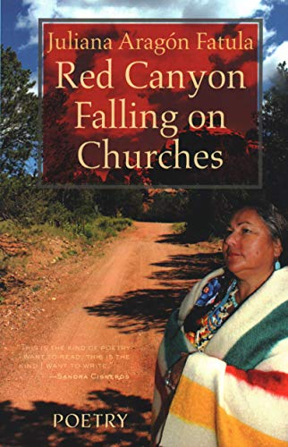 Red Canyon Falling on Churches: Poemas, Mythos, Cuentos of the Southwest: Fatula, Juliana Aragon