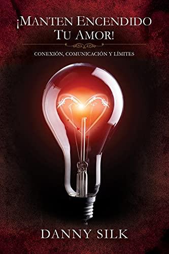 9781942306153: Manten Encendido Tu Amor!: Conexion, Comunicacion Y Limites (Spanish Edition)