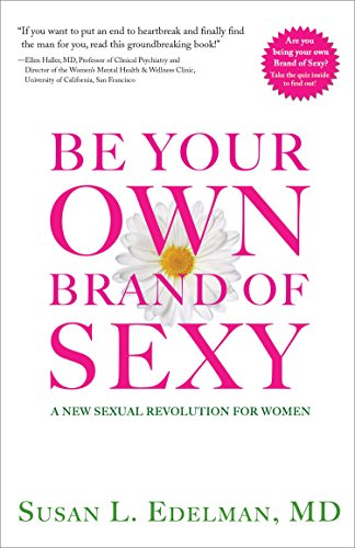 Be Your Own Brand of Sexy: A New Sexual Revolution for Women: Edelman MD, Susan L.