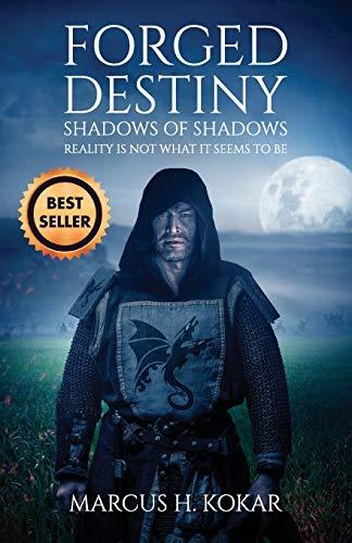 Forged Destiny: Shadows of Shadows: Marcus H. Kokar