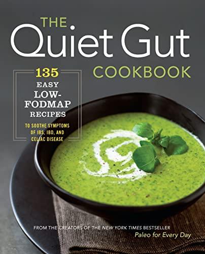 The Quiet Gut Cookbook: 135 Easy Low-FODMAP: Sonoma Press