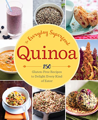 Quinoa: The Everyday Superfood: 150 Gluten-Free Recipes to Delight Every Kind of Eater: Sonoma ...