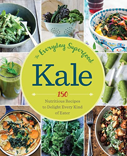 Kale: The Everyday Superfood: 150 Nutritious Recipes: Lambe MD FAAFP,