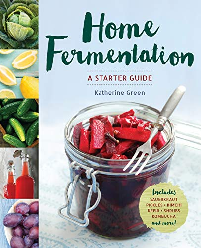 Home fermentation a starter guide by katherine green for Green home guide